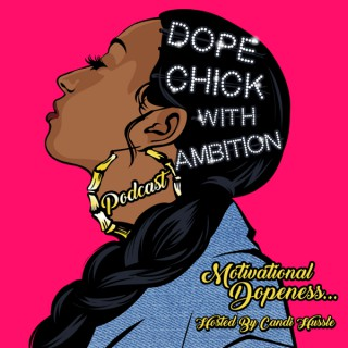 Dope Chick With Ambition! Podcast