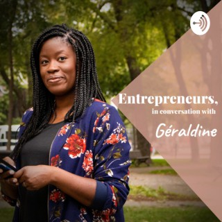 Entrepreneurs, in conversation with Géraldine | Entrepreneurs, en conversation avec Géraldine