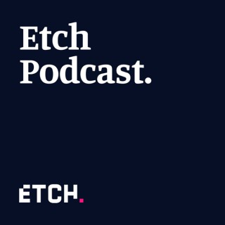 Etch Podcast