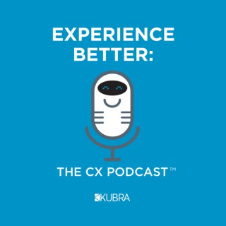 Experience Better: The CX Podcast