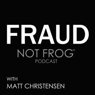 Fraud Not Frog Podcast with Matt Christensen