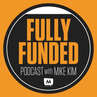 Fully Funded Podcast with Mike Kim & Mary Valloni