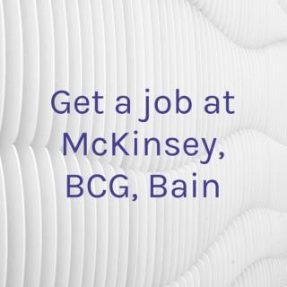 Get a job at McKinsey, BCG, Bain