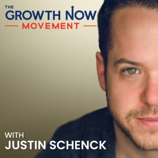 Growth Now Movement with Justin Schenck