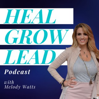 Heal Grow Lead Podcast with Melody Watts