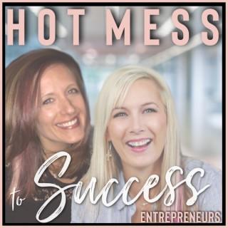 Hot Mess to Success Entrepreneurs