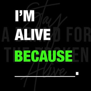 I'm Alive Because