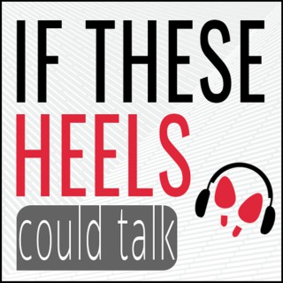If These Heels Could Talk