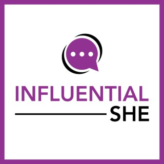 Influential SHE Podcast