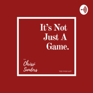 It's Not Just A Game with Chrissi Sanders
