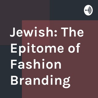 Jewish: The Epitome of Fashion Branding