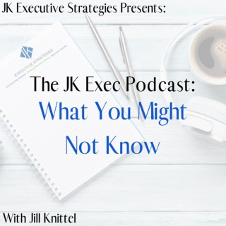 JK Exec Podcast: What You Might Not Know