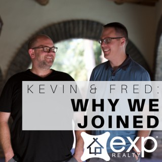 Kevin and Fred: Why We Joined eXp Realty - A Podcast for Real Estate Agents, Realtors, and Professionals who want to Build th