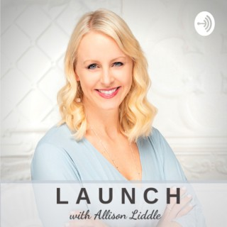 LAUNCH Podcast with Allison a Liddle