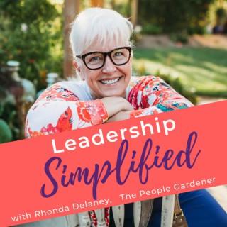 Leadership SIMPLIFIED! with Rhonda Delaney, The People Gardener
