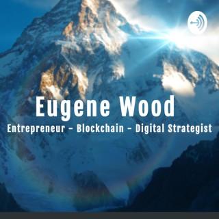 Eugene Wood: My Life - Living The Entrepreneurial Life