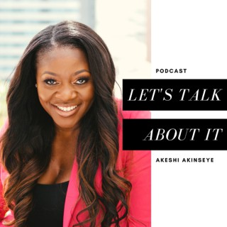 Let's Talk About It with Akeshi Akinseye