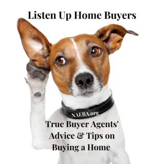 Listen Up Home Buyers Advice & Tips from True Buyer Agents