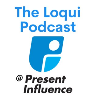 The Loqui Podcast @ Present Influence