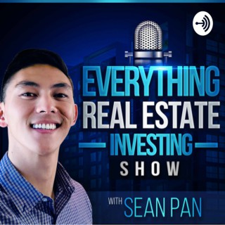 Everything Real Estate Investing Show with Sean Pan