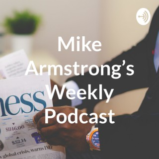 Mike Armstrong's Weekly Podcast