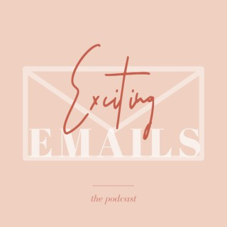 Exciting Emails: The Podcast