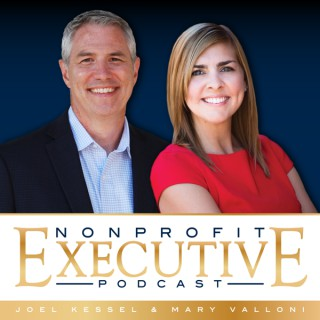 Nonprofit Executive Podcast with Joel Kessel and Mary Valloni