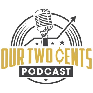 Our Two Cents Podcast