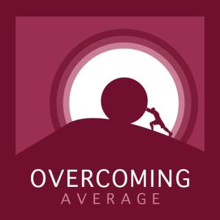 Overcoming Average Podcast