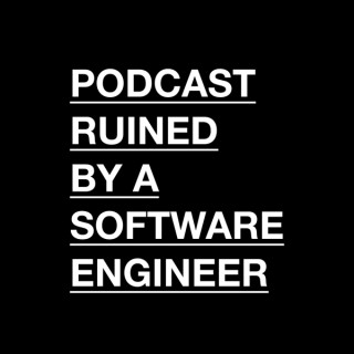 Podcast Ruined by a Software Engineer
