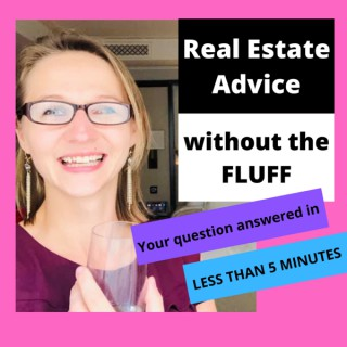 Real Estate Advice without the FLUFF