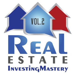 Real Estate Investing Mastery Podcast Volume 2