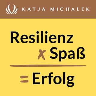 Resilienz x Spaß = Erfolg: Der Podcast mit Katja Michalek