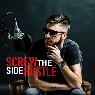 Screw The Side Hustle