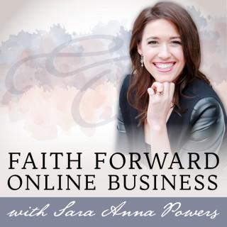 Faith Forward Online Business With Sara Anna Powers