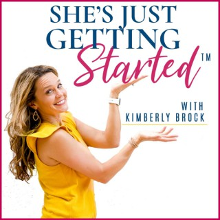 She's Just Getting Started -  Building a business you truly love!
