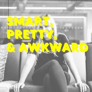 Smart, Pretty, & Awkward