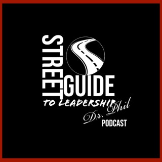 Street Guide To Leadership Podcast with Dr. Phil