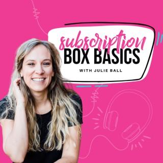 Subscription Box Basics with Julie Ball