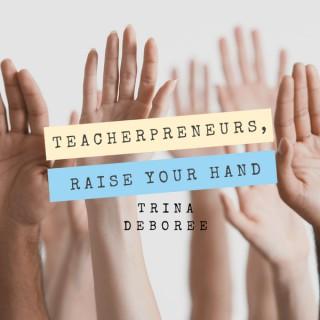 Teacherpreneurs, Raise Your Hand