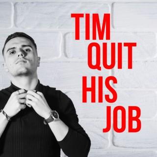 Tim Quit His Job