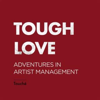Tough Love:  Artist Management