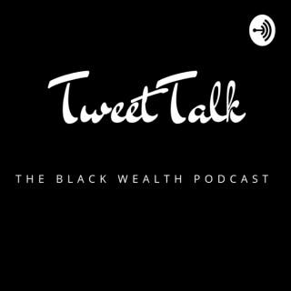 TweetTalk: The Black Wealth Podcast (Tweet Talk)