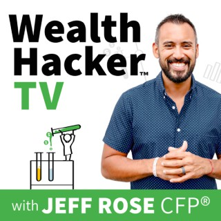 Wealth Hacker™ TV with Jeff Rose, CFP®