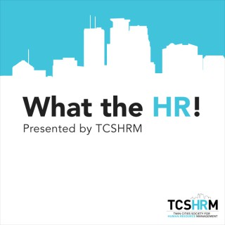 What The HR! TC SHRM HR Podcast