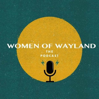 Women of Wayland - The Podcast