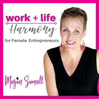 Work+Life Harmony for Female Entrepreneurs