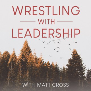 Wrestling with Leadership Podcast