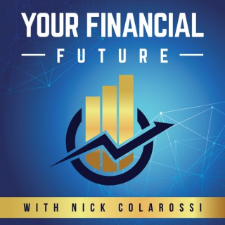 """"""" Your Financial Future"""" with Nick Colarossi"""