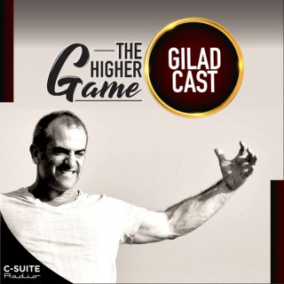 """""""The Higher Game"""":  The Bold Life GiladCast"""